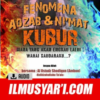 [AUDIO] Fenomena Adzab dan Nikmat Kubur - Ustadz Shodiqun Ambon