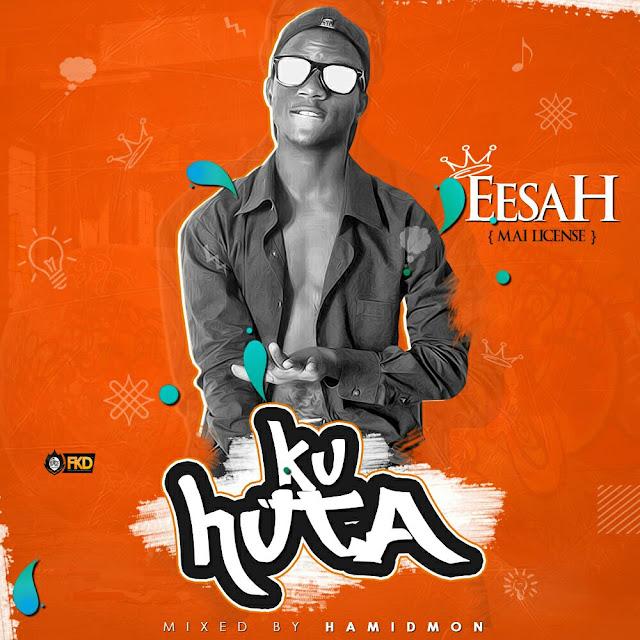 MUSIC: EESAH (MAI LICENSE) – KUHUTA