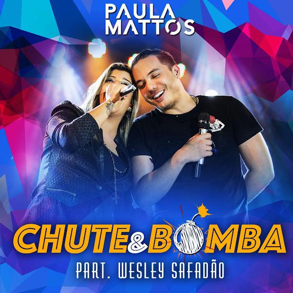 Chute e Bomba – Paula Mattos Part. Wesley Safadão