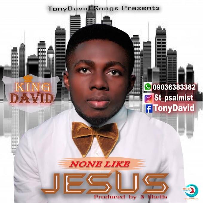 [New Music] Download King David_None Like Jesus.mp3