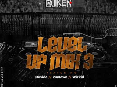 [MIXTAPE]: DJ Ken - Level UP Mix 3 Ft Davido, Runtown & Wizkid | @djkengifted