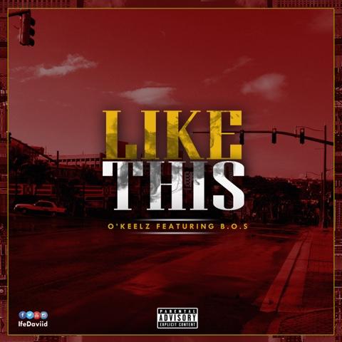 "O'keelz - ""LIKE THIS"" (ft. B.O.S.)"
