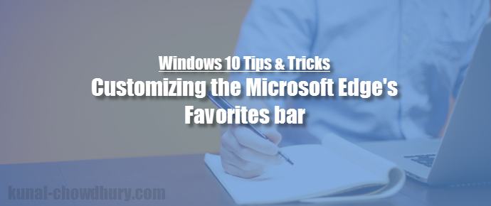 How to add favorites bar in Windows 10 Microsoft Edge? (www.kunal-chowdhury.com)