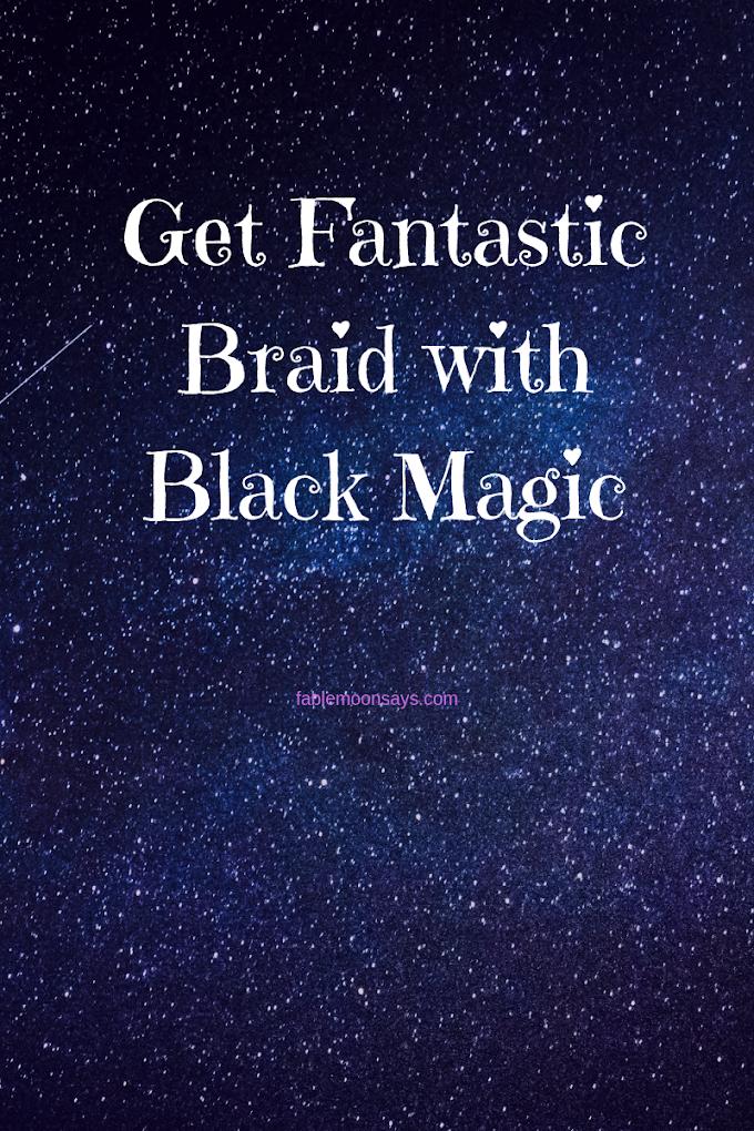 Get Fantastic Braids with Black Magic