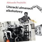 """Aleksander Przybylski """"Literacki almanach alkoholowy"""", słowo obraz terytoria, Gdańsk 2016.jpg"""