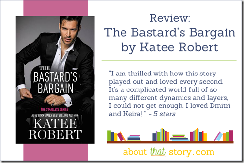 Review: The Bastard's Bargain (The O'Malleys #6) by Katee Robert | About That Story