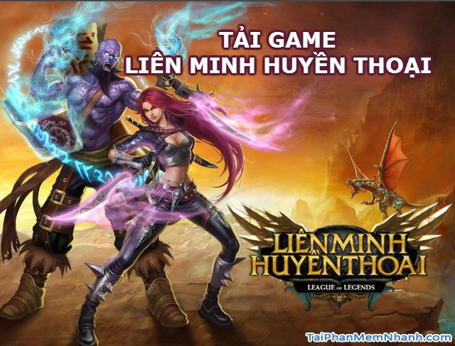 Tải game Liên Minh Huyền Thoại – Tải bộ cài LOL mới nhất