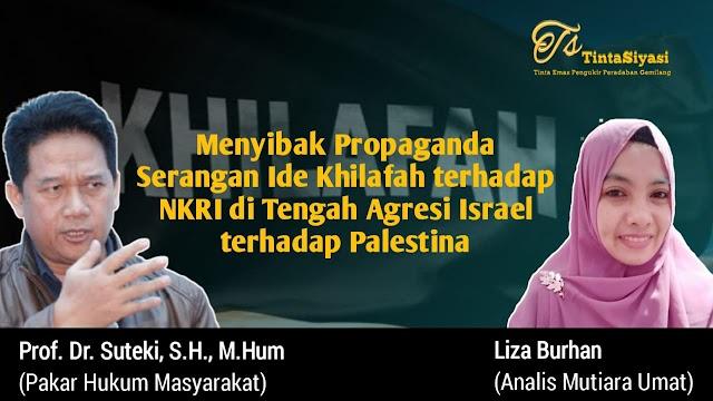Menyibak Propaganda Serangan Ide Khilafah Terhadap NKRI di Tengah Agresi Israel terhadap Palestina