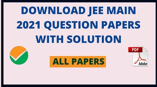 [PDF] JEE Main 2021 Question Papers with Solutions Download (All Papers)