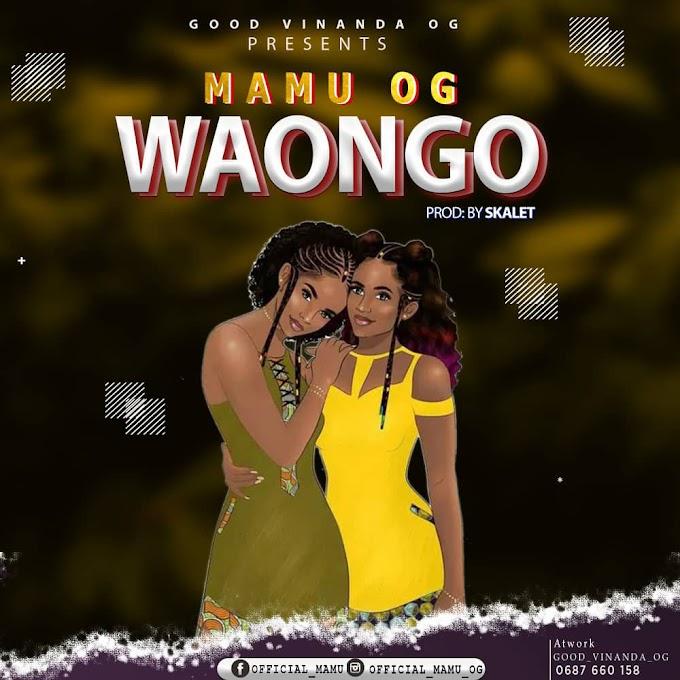 AUDIO | MAMU OG - WAONGO | DOWNLOAD NOW