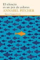 """Portada de """"El Silencio es un pez de colores"""", de Annabel Pitcher."""
