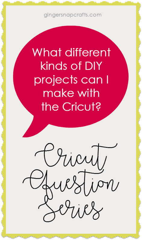 Cricut Question Series at GingerSnapCrafts.com What different kinds of DIY projects can I make with the Cricut