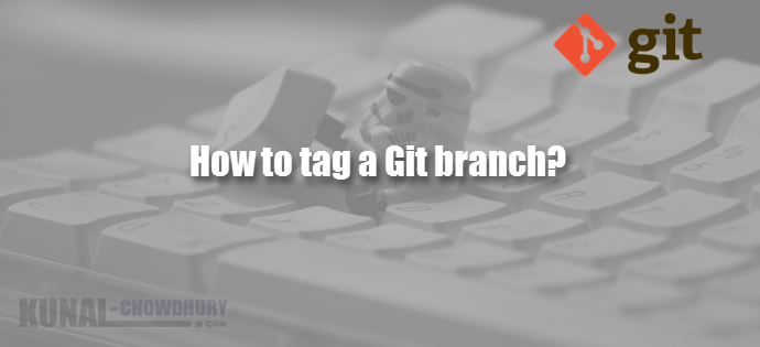 How to tag a Git branch (www.kunal-chowdhury.com)