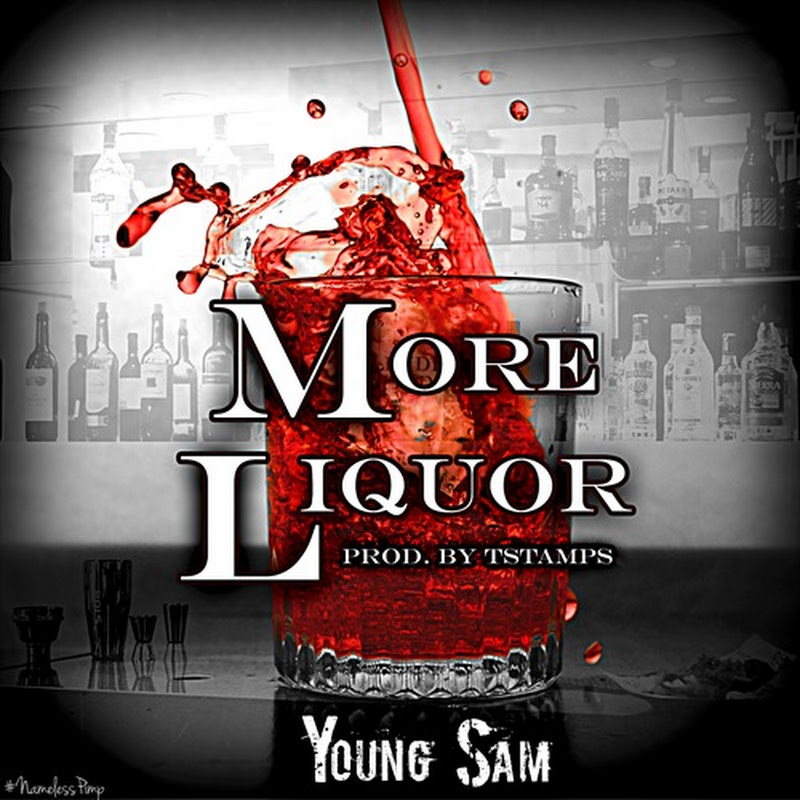 """Young Sam """"More Liquor"""""""