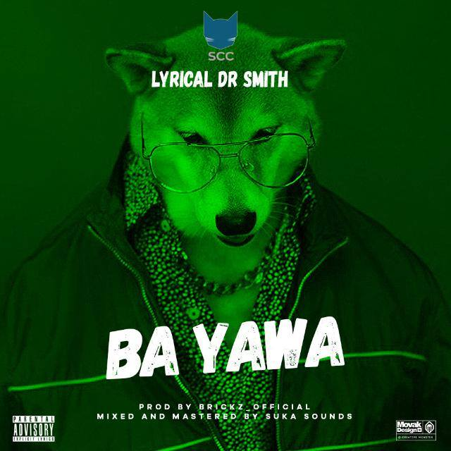 New Music: Lyrical Dr Smith - Ba Yawa (Prod. By Bricks Official) [Mixed & Mastered by Suka Sounds)