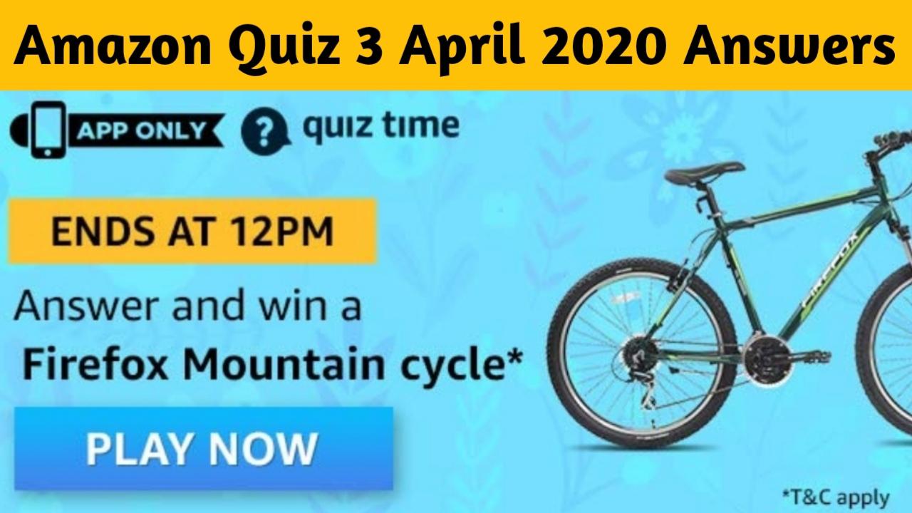 Amazon Quiz 3 April 2020 Answers - Win Firefox Mountain Cycle