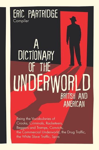 A Dictionary of the Underworld: British & American : Being the Vocabularies of Crooks, Criminals, Racketeers, Beggars and Tramps, Convicts, the Commercial Underworld, the Drug Traffi - Books Dictionaries & Terminology
