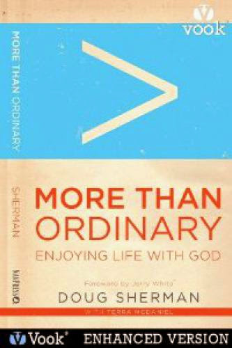 More Than Ordinary Enjoying Life With God Doug Sherman