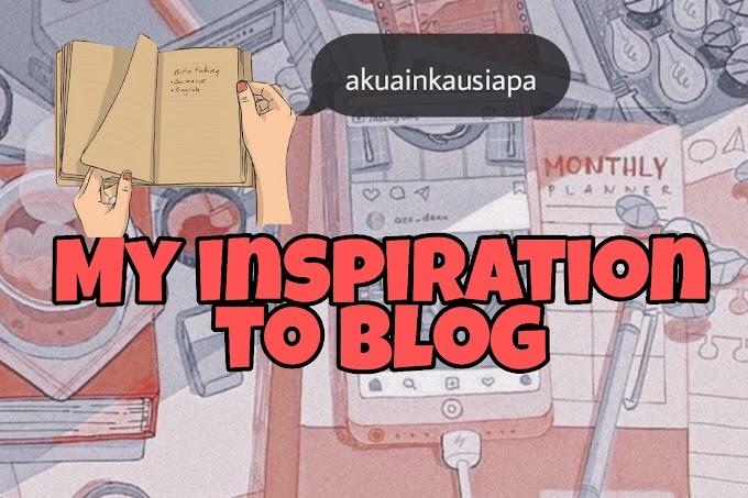 My Inspiration To Blog