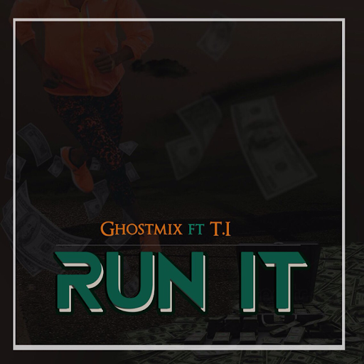 "[MUSIC]: GhostMix - ""RUN IT"" (ft. T.I.)"
