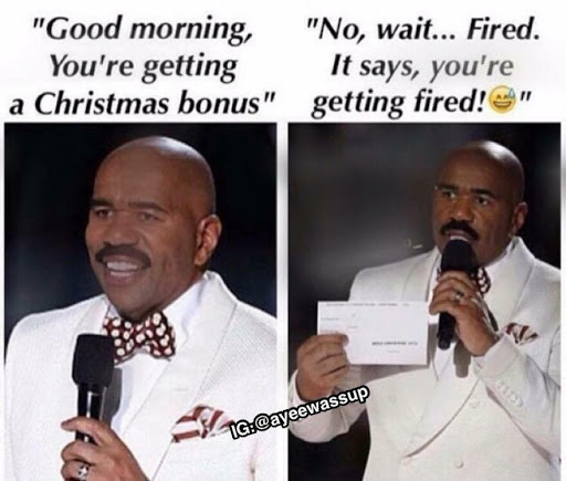 Good morning you're getting a Christmas bonus no wait