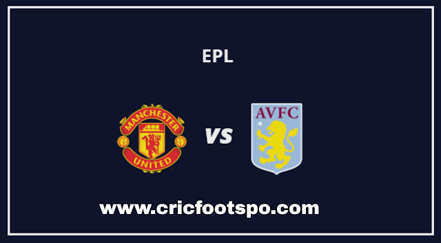 Premier League: Manchester United Vs Aston Villa Live Stream Online Free Match Preview and Lineup