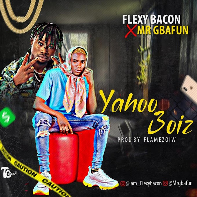 [MUSIC] Flexy Bacon X Mr Gbafun – Yahoo Boiz ( Prod By Flamezoiw )