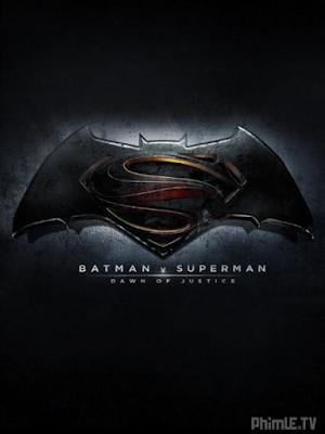 Phim Người Dơi Và Siêu Nhân: Bình Minh Của Công Lý - Batman Vs Superman: Dawn Of Justice (2016)