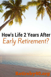 How's Life 2 Years After Early Retirement?