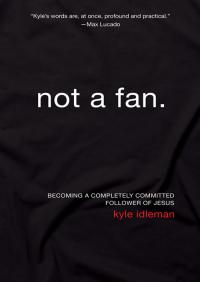 Not a Fan By Kyle Idleman