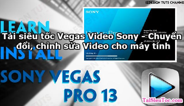 Tải siêu tốc Vegas Video Sony - Chuyển đổi, chỉnh sửa Video cho máy tính