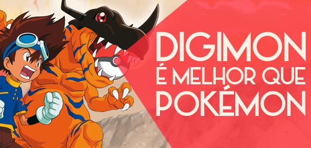 Digimon é melhor que Pokémon!