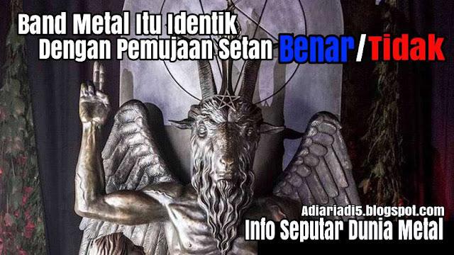 Band Metal Identik Dengan Pemuja Setan 'Satanic' Benar Ga??? Wajib Baca Biar Gak Salah Kaprah