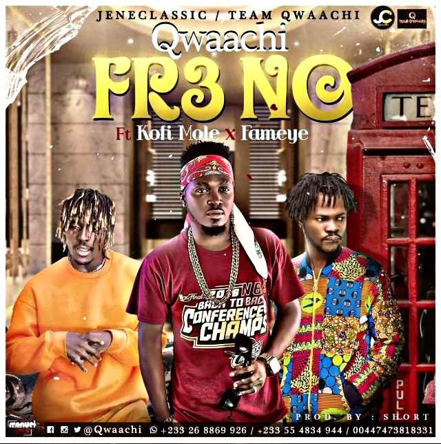 Qwaachi – Fre No feat. Kofi Mole × Fameye-BrytGh.Com