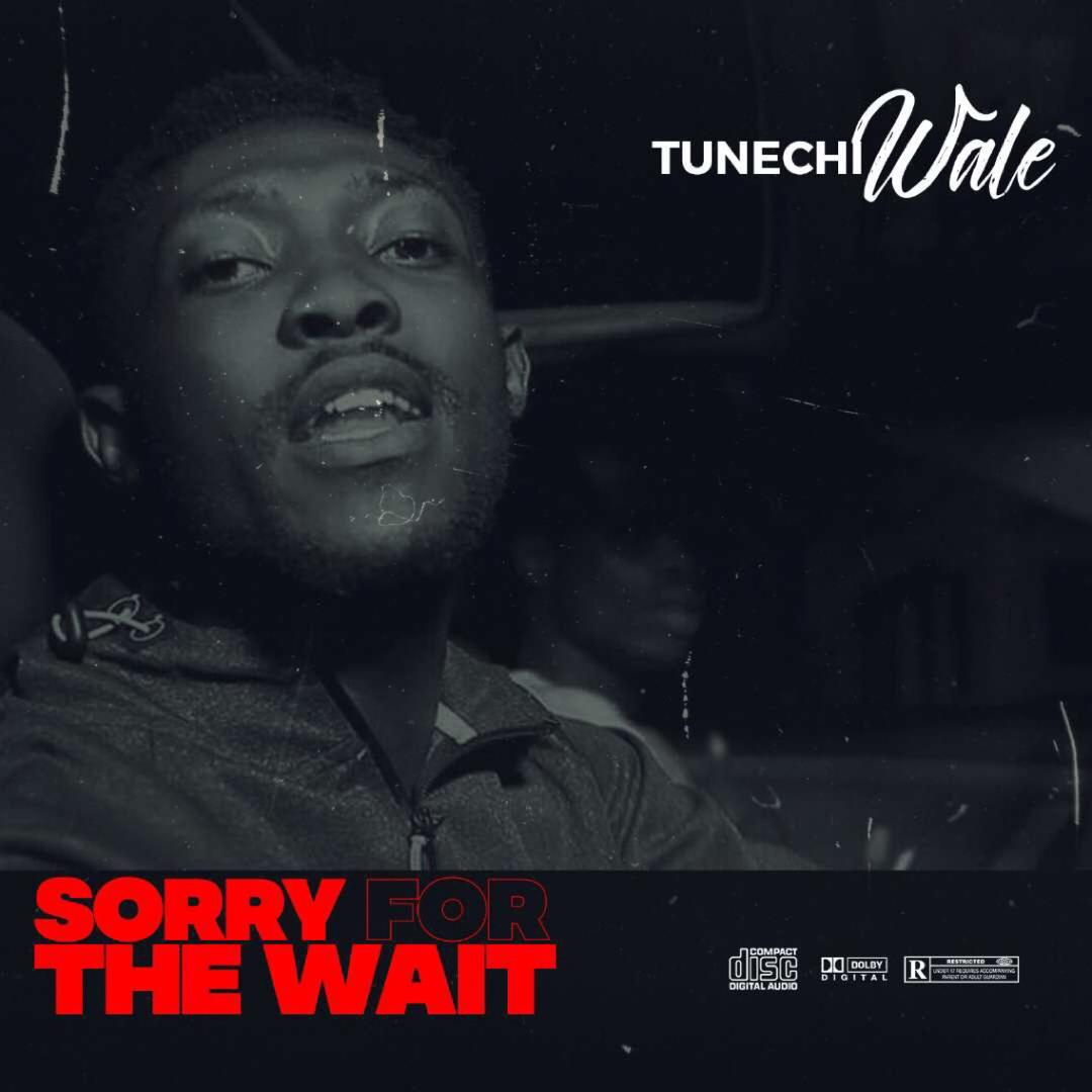 Tunechi Wale - Sorry For The Wait EP
