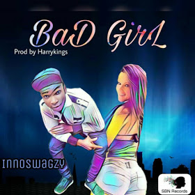 MUSIC: Innoswagzy – Bad Girl (Prod. By Harrykings)