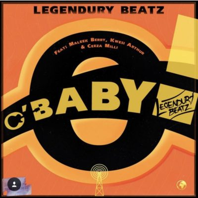 [Music] Legendury Beatz – O' Baby ft. Maleek Berry, Ceeza Milli & Kwesi Arthur