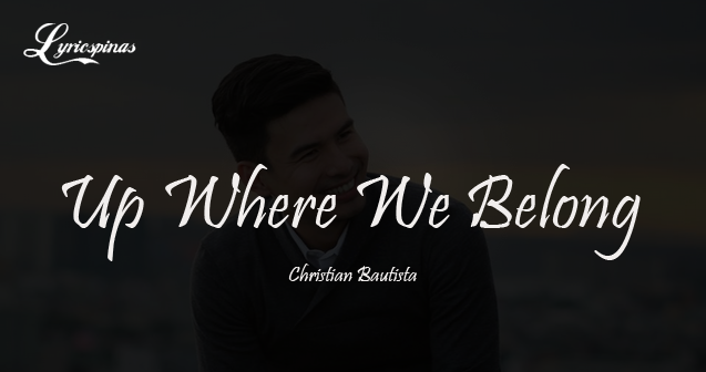 Christian Bautista Up Where We Belong Lyrics
