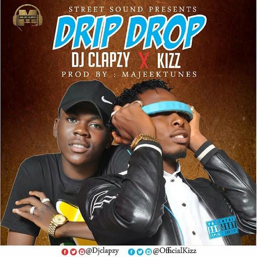 %255BUNSET%255D - [Song] Dj Clapzy ft. Kizz – Drip Drop