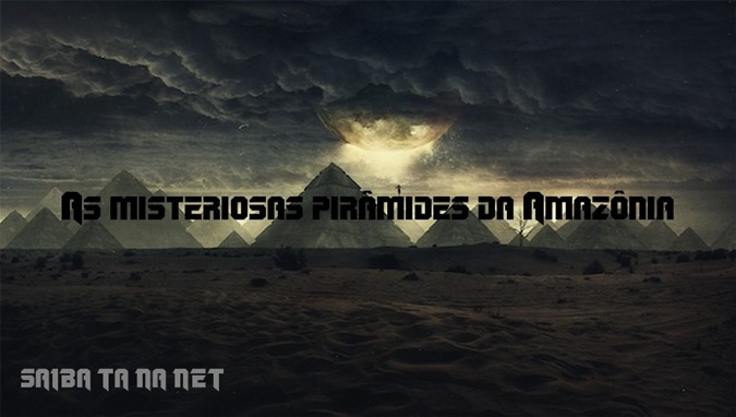 As misteriosas pirâmides da Amazônia