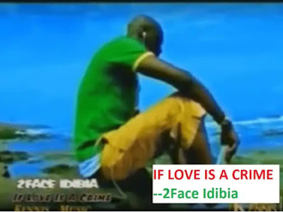 Music: If love is crime - 2face (throwback Nigerian songs)