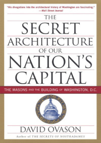 The Secret Architecture Of Our Nation's Capital By David Ovason