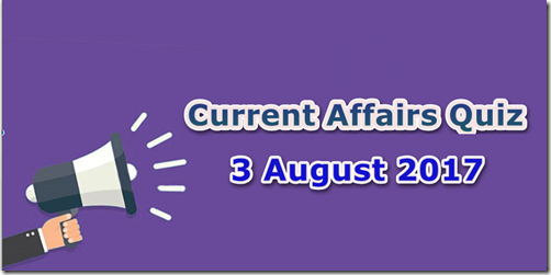 03 August 2017 Current Affairs MCQ Quiz