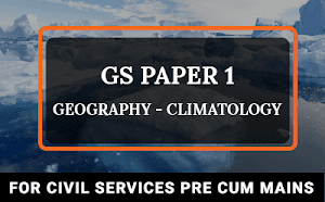 GS Paper 1 Geography – Climatology For UPSC Pre Cum Mains