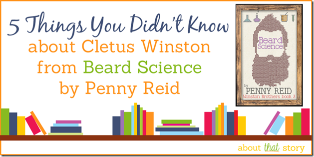 5 Things You Didn't Know about Cletus Winston from Beard Science by Penny Reid | About That Story