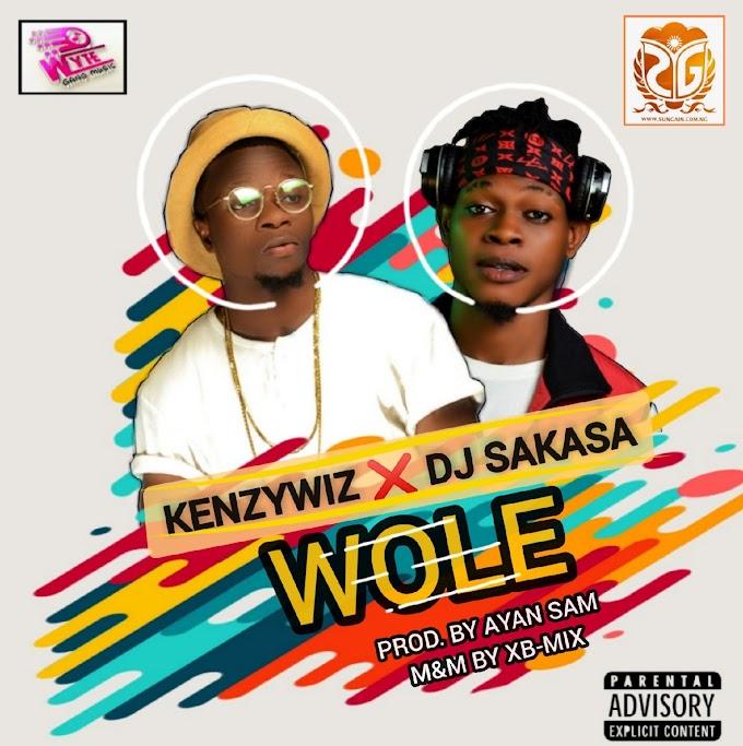MUSIC : DJ SAKASA _-_ WOLE FT KENZYWIZ