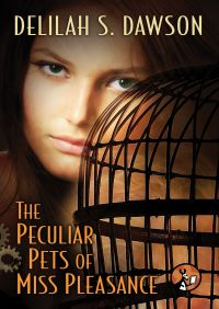The Peculiar Pets of Miss Pleasance By Delilah S. Dawson