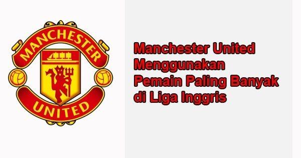 Manchester United Menggunakan Pemain Paling Banyak di Liga Inggris