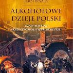 """Jerzy Besala """"Alkoholowe dzieje Polski – czasy Piastów i Rzeczypospolitej Szlacheckiej"""", Zysk i S-ka Poznań 2015.jpg"""