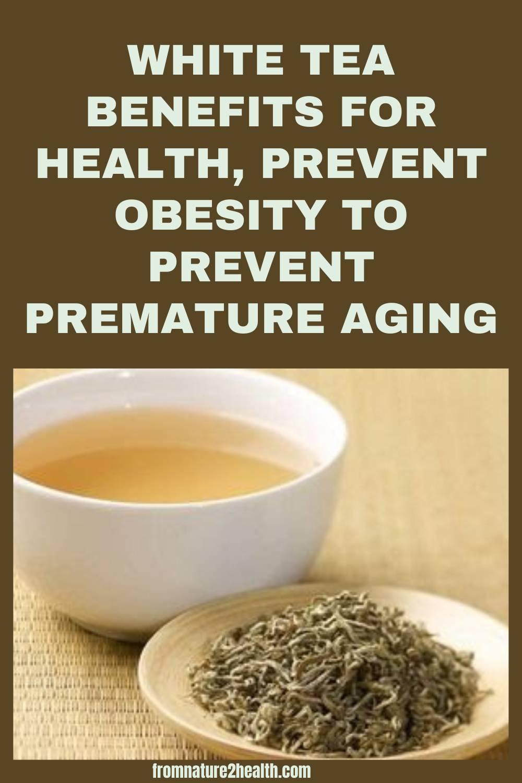 White Tea Benefits For Health, Prevent Obesity to Prevent Premature Aging